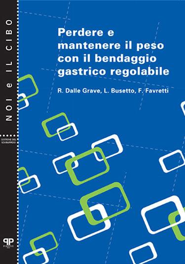 Perdere e mantenere il peso con il bendaggio gastrico regolabile - Dalle Grave Busetto Favretti - Positive Press