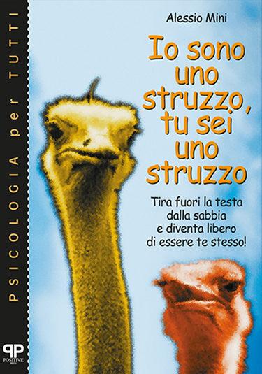 Io sono uno struzzo, tu sei uno struzzo - Alessio Mini - Positive Press