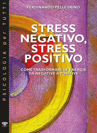 Stress negativo, stress positivo - Ferdinando Pellegrino - Positive Press